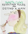 9781888443202: Babette Cole's Revolting Rules to Get a Man