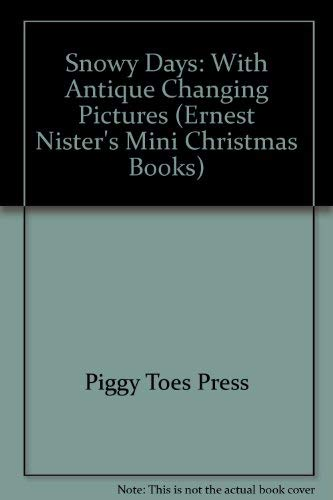 Snowy Days: With Antique Changing Pictures (Ernest Nister's Mini Christmas Books): Piggy Toes ...