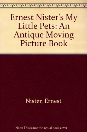 Ernest Nister's My Little Pets: An Antique Moving Picture Book (Antique Moving Picture Books) (188844357X) by Ernest Nister