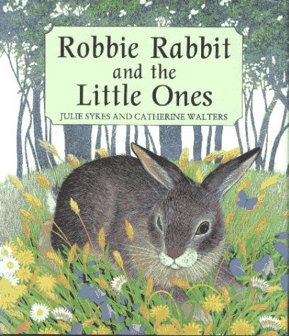 Robbie Rabbit and the Little Ones: Sykes, Julie