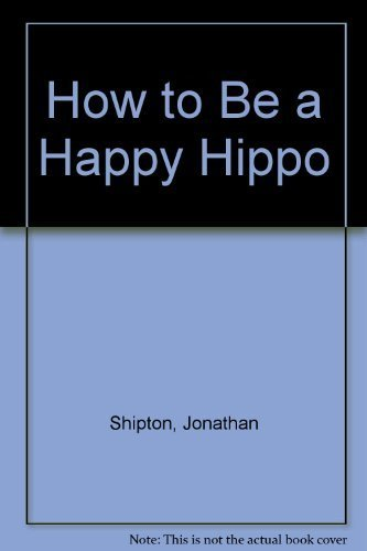 9781888444612: How to Be a Happy Hippo