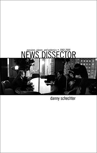 News Dissector: Passions, Pieces, and Polemics, 1960-2000: Schechter, Danny