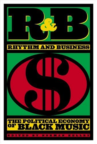 R and B: Rhythm and Business : Kelley, Norman (editor)