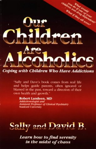 9781888461022: Our Children Are Alcoholics : Coping With Children Who Have Addictions