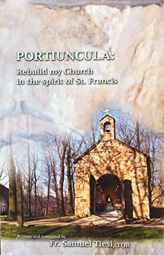 Portiuncula: Rebuild My Church in the Spirit of St. Francis: Fr. Samuel Tiesi