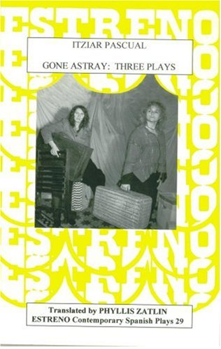 Gone Astray: Three Plays (Estreno Contemporary Spanish Plays, 29): Itziar Pascual, Phyllis Zatlin (...
