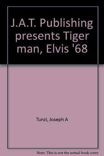 J.A.T. Publishing presents Tiger man, Elvis '68 (9781888464023) by Joseph A Tunzi