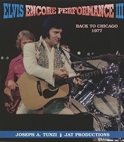 Elvis Encore Performance III: Back to Chicago 1977 (9781888464054) by Joseph A. Tunzi