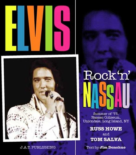 9781888464115: Elvis Presley: Rock'n' Nassau: Summer of '73, Nassau Coliseum, Uniondale, Long Island, NY