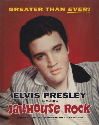 "Elvis Presley in MGM's ""Jailhouse Rock"": Greater Than Ever! (9781888464221) by Joseph A. Tunzi"