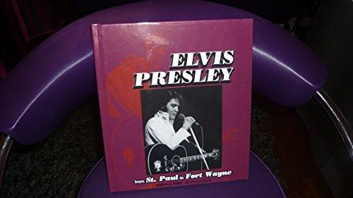 9781888464269: Elvis Presley De Saint-Paul à Fort Wayne journal de photos couvrant les apparitions d'Elvis à St. Paul, Minnesota en Octobre 1974 et sa comparution à Fort Wayne, dans l'Indiana, le 25 Octobre, 1976. Il ya environ 120 photos inédites dans le livre