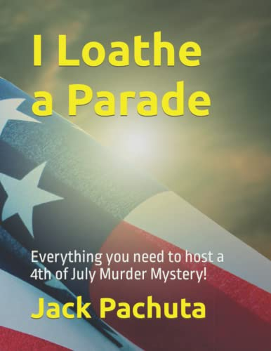 9781888475197: I Loathe a Parade: Everything you need to host a 4th of July Murder Mystery!