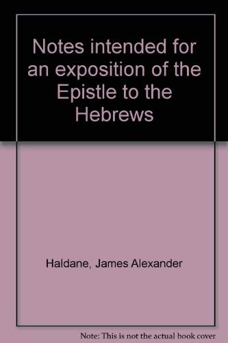 Notes intended for an exposition of the Epistle to the Hebrews: Haldane, James Alexander