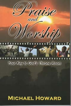 Praise and Worship : Your Key to God's Throne Room: n/a