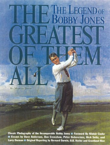 The Greatest of Them All: The Legend of Bobby Jones (Signed): Davis, Martin