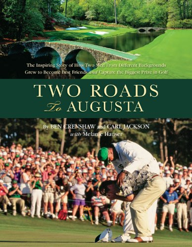 Two Roads to Augusta (1888531193) by Ben Crenshaw; Carl Jackson; Melanie Hauser