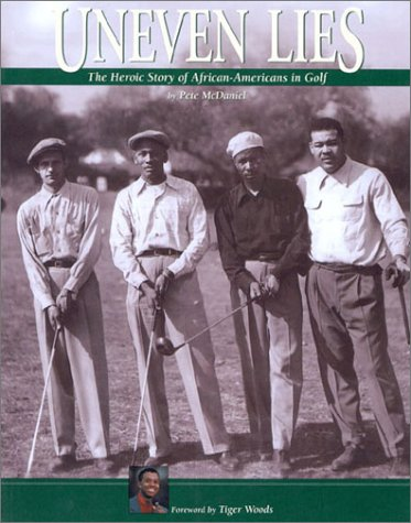 9781888531367: Uneven Lies: The Heroic Story of African-Americans in Golf