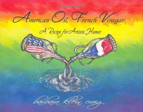 American Oil, French Vinegar : A Recipe for Artistic Humor: Barbara Klein Craig *SIGNED*