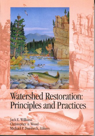 Watershed Restoration Principles & Practice: Jack E.; Christopher A. Wood; Michael P.