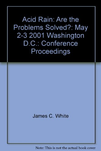 Acid Rain: Are the Problems Solved?: May 2-3, 2001, Washington D.C.: Conference Proceedings (Trends...