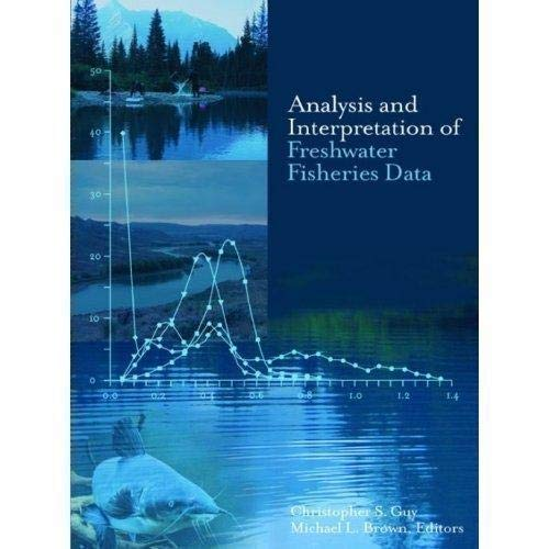Analysis and Interpretation of Freshwater Fisheries Data: Christopher S. Guy