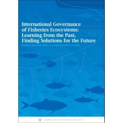 International Governance of Fisheries Ecosystems; Learning from the Past, Finding Solutions for the...