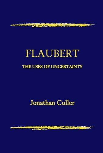 Flaubert: The Uses of Uncertainty: Jonathan Culler