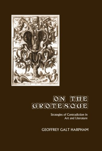 On the Grotesque: Strategies of Contradiction in Art and Literature: Galt Harpham, Geoffrey