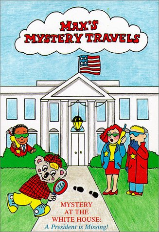 Mystery at the White House: A President is Missing! (MAX's Mystery Travels): Wie, Nancy Ann ...