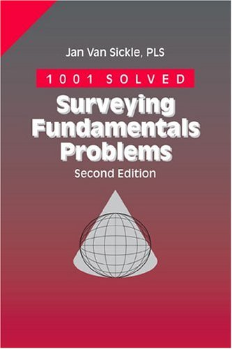 1001 Solved Surveying Fundamentals Problems, 2nd ed.: Jan Van Sickle