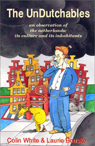 9781888580228: The Undutchables: An Observation of the Netherlands, Its Culture and Its Inhabitants