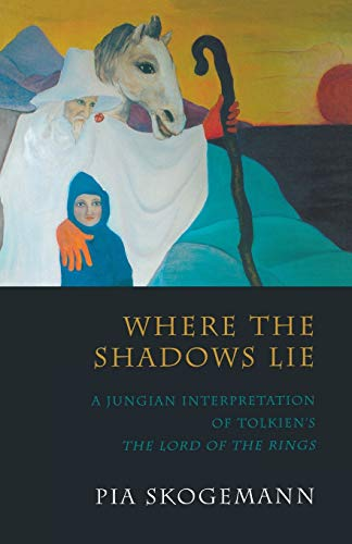 Where the Shadows Lie A Jungian Interpretation of Tolkiens the Lord of the Rings: Pia Skogemann