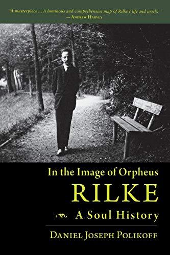 Rilke, A Soul History: In the Image of Orpheus: Daniel Joseph Polikoff