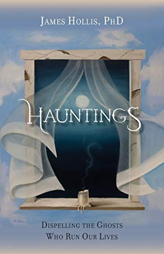 Hauntings: Dispelling the Ghosts Who Run Our Lives (1888602627) by James Hollis