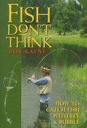 Fish Don't Think: How to Catch Fish: Bob Kayne