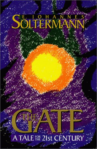The Gate: A Tale for the 21st Century: E. Johannes Soltermann