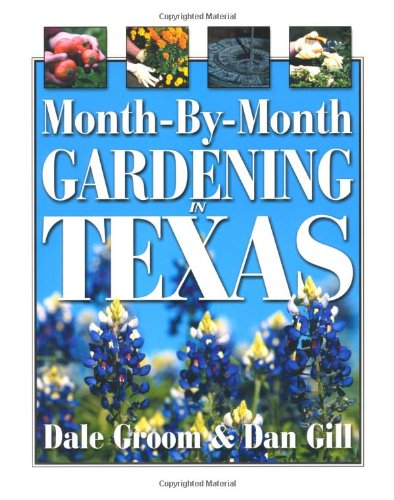 Month-By-Month Gardening in Texas: Groom, Dale & Dan Gill