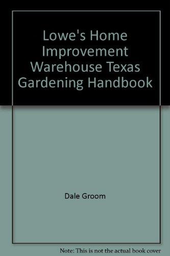 Lowe's Home Improvement Warehouse Texas Gardening Handbook (9781888608922) by Dale Groom