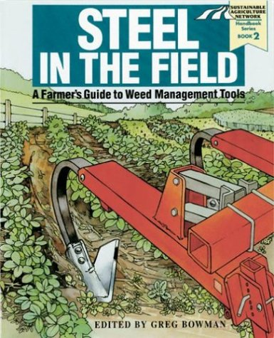 9781888626025: Steel in the Field: A Farmer's Guide to Weed-Management Tools (Sustainable Agriculture Network Handbook Series, 2)