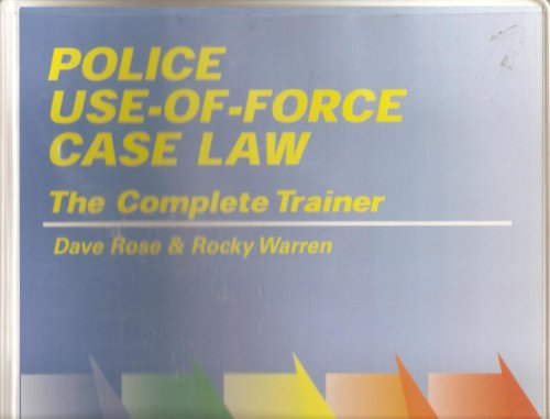 9781888644357: Police Use-Of-Force Case Law: The Complete Trainer/Instructor Guide