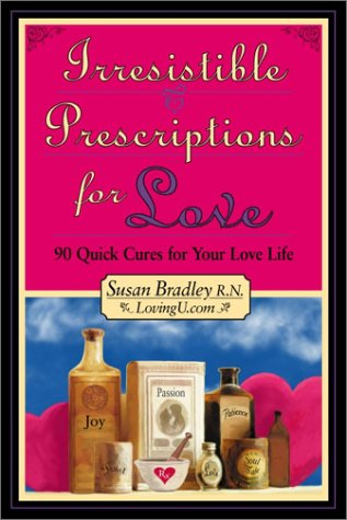 9781888670165: Irresistible Prescriptions for Love : 90 Quick Cures for Your Love Life