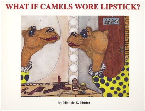 What if Camels Wore Lipstick?: Mudra, Michele K