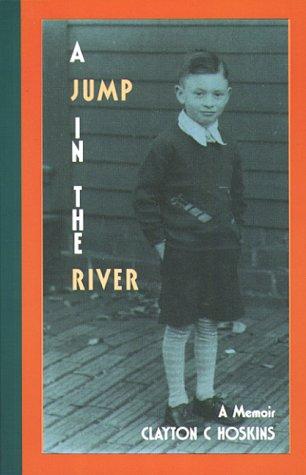 A Jump in the River: A Memoir: Hoskins, Clayton C.