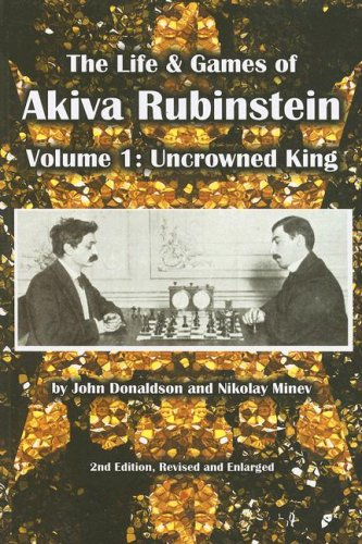 9781888690293: The Life & Games of Akiva Rubinstein: Volume 1: Uncrowned King