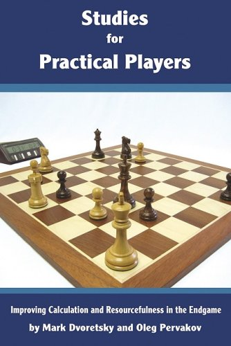 Studies for Practical Players: Improving Calculation and Resourcefulness in the Endgame (188869064X) by Mark Dvoretsky; Oleg Pervakov