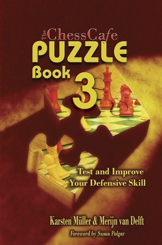 The ChessCafe, Book 3: Test and Imrove Your Defensive Skill! (Chesscafe Puzzle Books): Mueller, ...