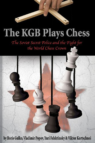 The KGB Plays Chess: The Soviet Secret Police and the Fight for the World Chess Crown: Gulko, Boris...