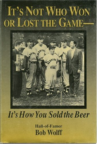 9781888698008: It's Not Who Won or Lost the Game-: It's How You Sold the Beer