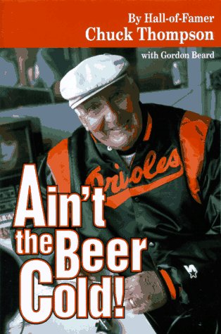 Ain't the Beer Cold! (Autobiography): Chuck Thompson