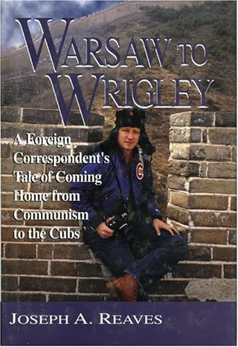 9781888698077: Warsaw to Wrigley: A Foreign Correspondent's Tale of Coming Home from Communism to the Cubs